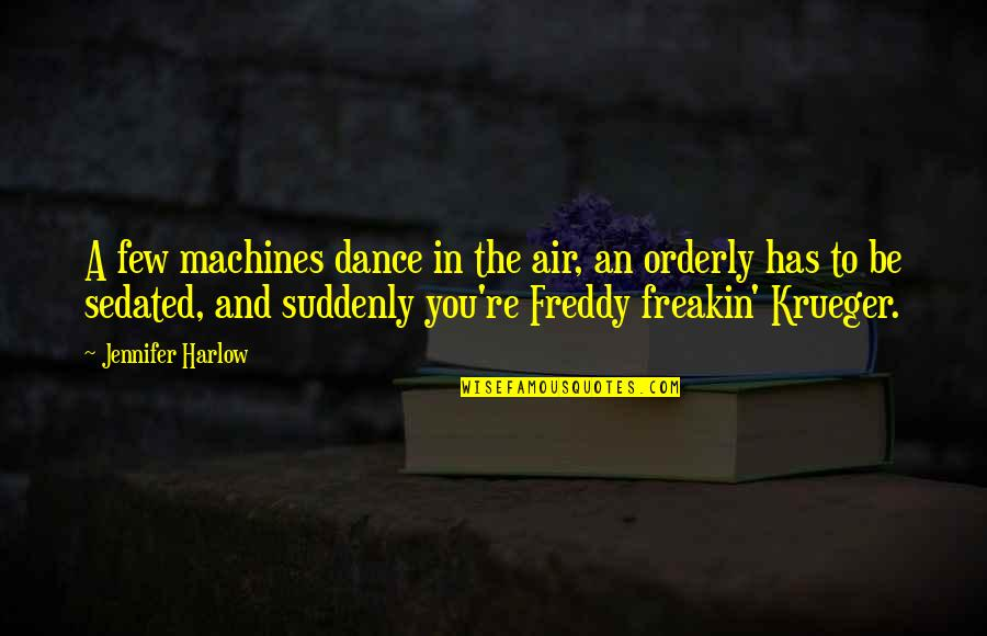 Sedated Quotes By Jennifer Harlow: A few machines dance in the air, an