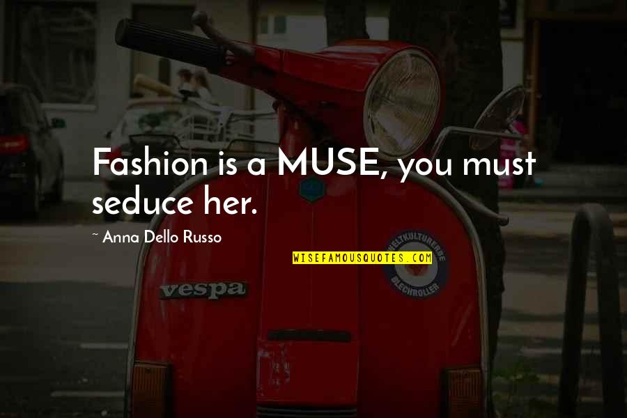 Seduce Quotes By Anna Dello Russo: Fashion is a MUSE, you must seduce her.