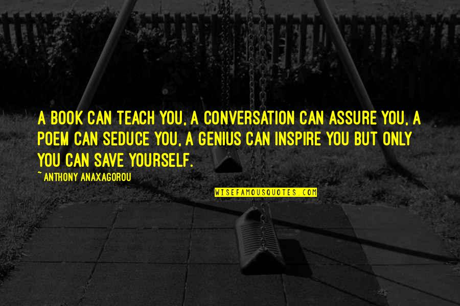 Seduce Quotes By Anthony Anaxagorou: A book can teach you, a conversation can
