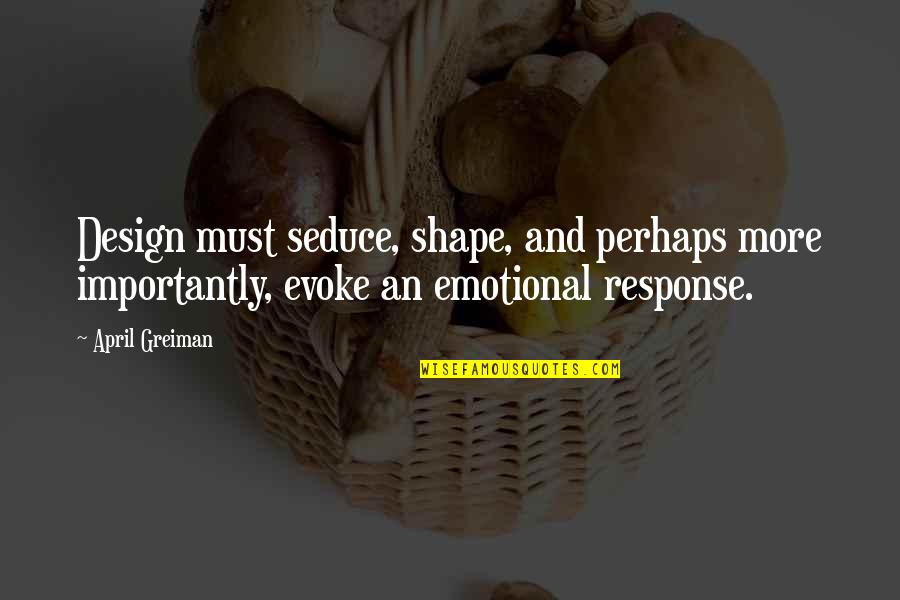 Seduce Quotes By April Greiman: Design must seduce, shape, and perhaps more importantly,