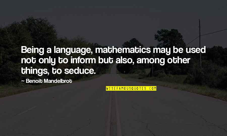 Seduce Quotes By Benoit Mandelbrot: Being a language, mathematics may be used not