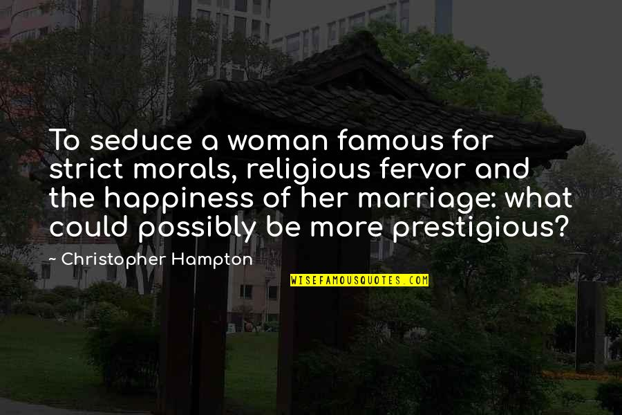Seduce Quotes By Christopher Hampton: To seduce a woman famous for strict morals,