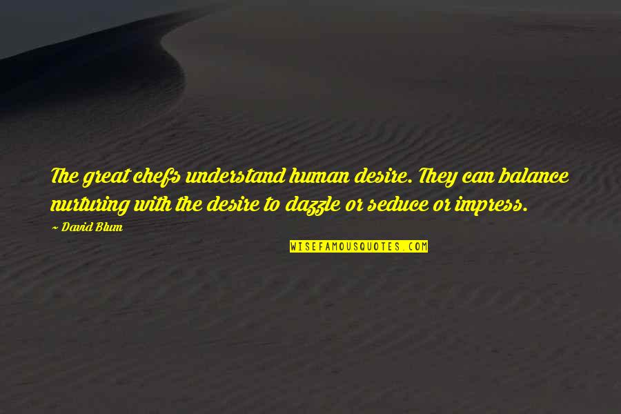 Seduce Quotes By David Blum: The great chefs understand human desire. They can