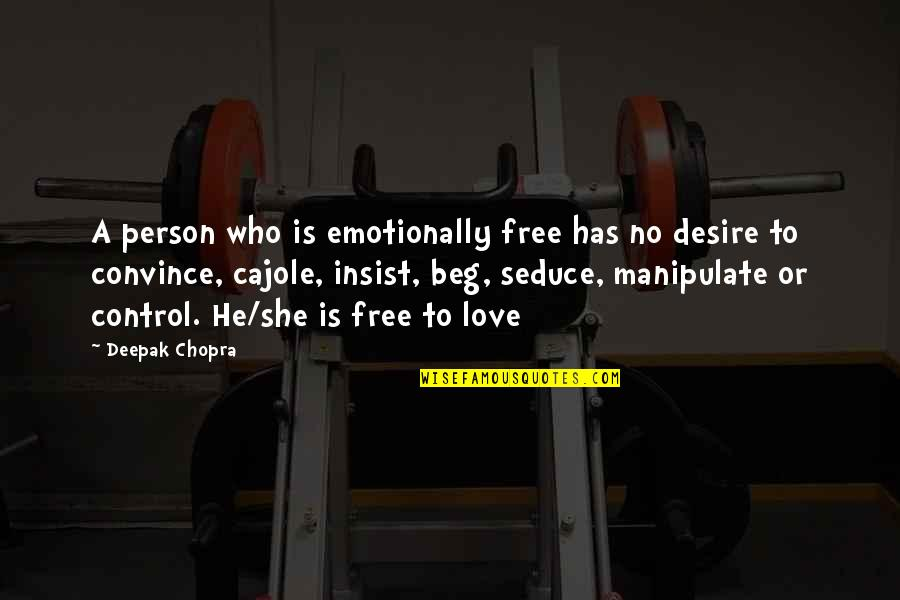Seduce Quotes By Deepak Chopra: A person who is emotionally free has no