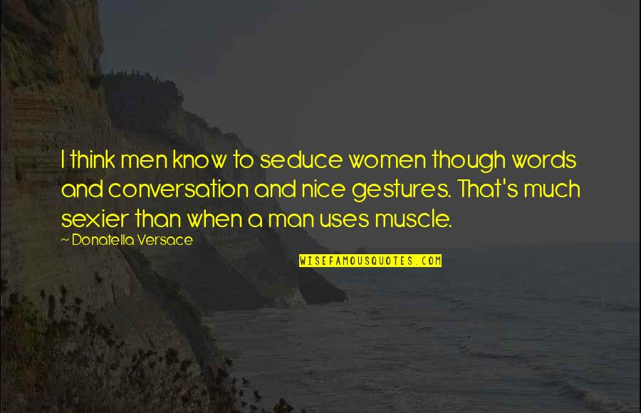 Seduce Quotes By Donatella Versace: I think men know to seduce women though