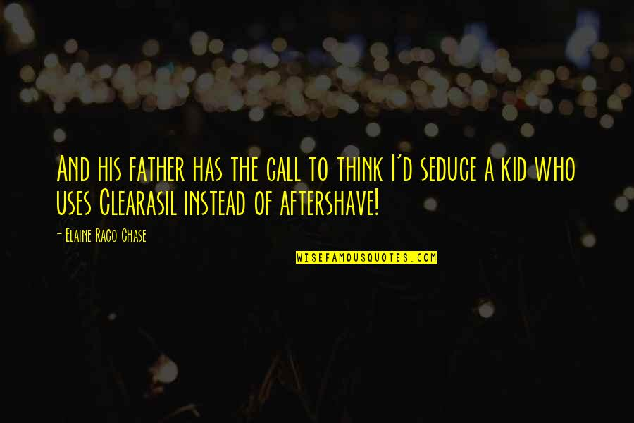 Seduce Quotes By Elaine Raco Chase: And his father has the gall to think