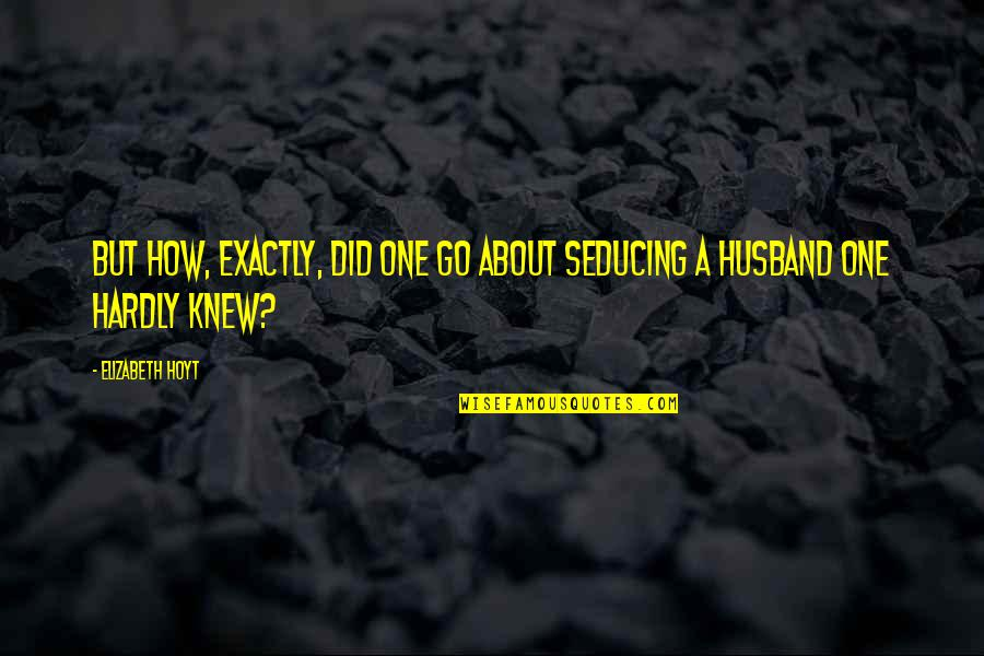 Seduce Quotes By Elizabeth Hoyt: BUT HOW, EXACTLY, did one go about seducing