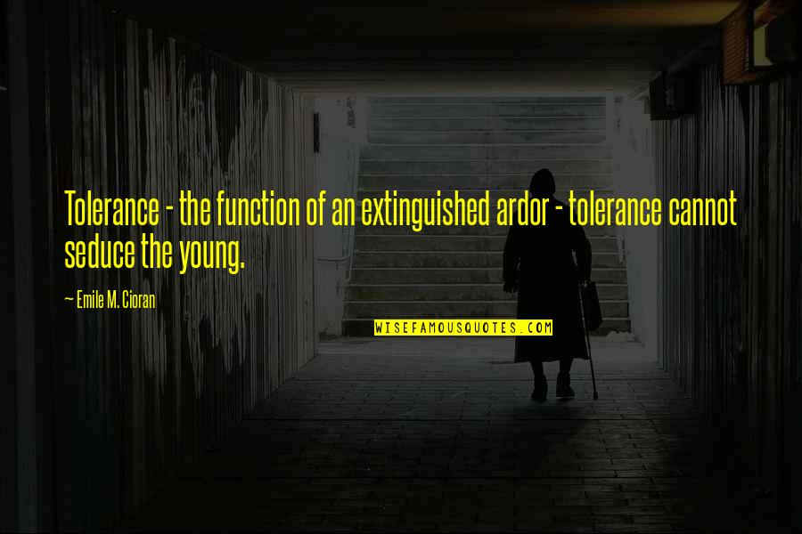 Seduce Quotes By Emile M. Cioran: Tolerance - the function of an extinguished ardor