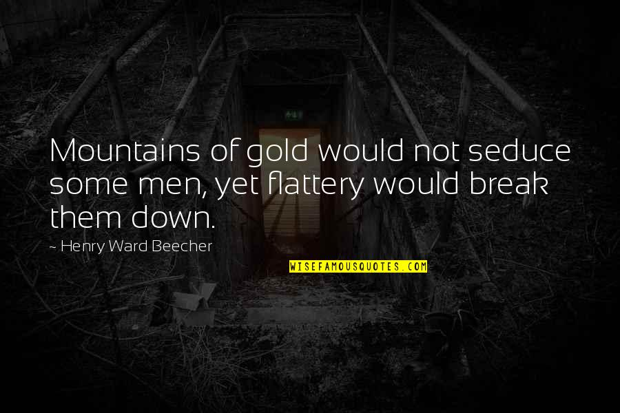 Seduce Quotes By Henry Ward Beecher: Mountains of gold would not seduce some men,