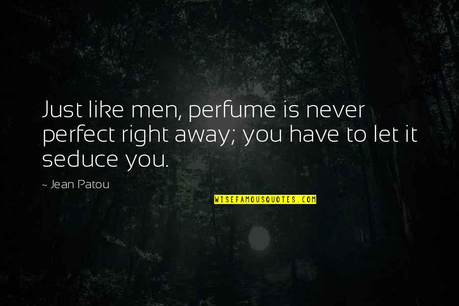 Seduce Quotes By Jean Patou: Just like men, perfume is never perfect right
