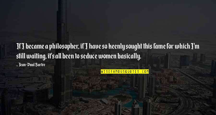 Seduce Quotes By Jean-Paul Sartre: If I became a philosopher, if I have