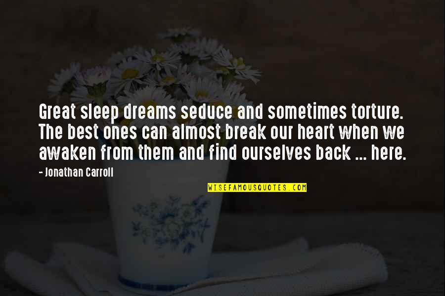 Seduce Quotes By Jonathan Carroll: Great sleep dreams seduce and sometimes torture. The