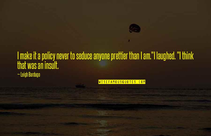 Seduce Quotes By Leigh Bardugo: I make it a policy never to seduce