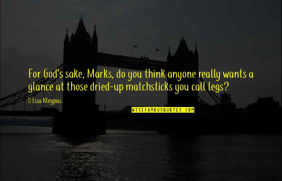 Seduce Quotes By Lisa Kleypas: For God's sake, Marks, do you think anyone