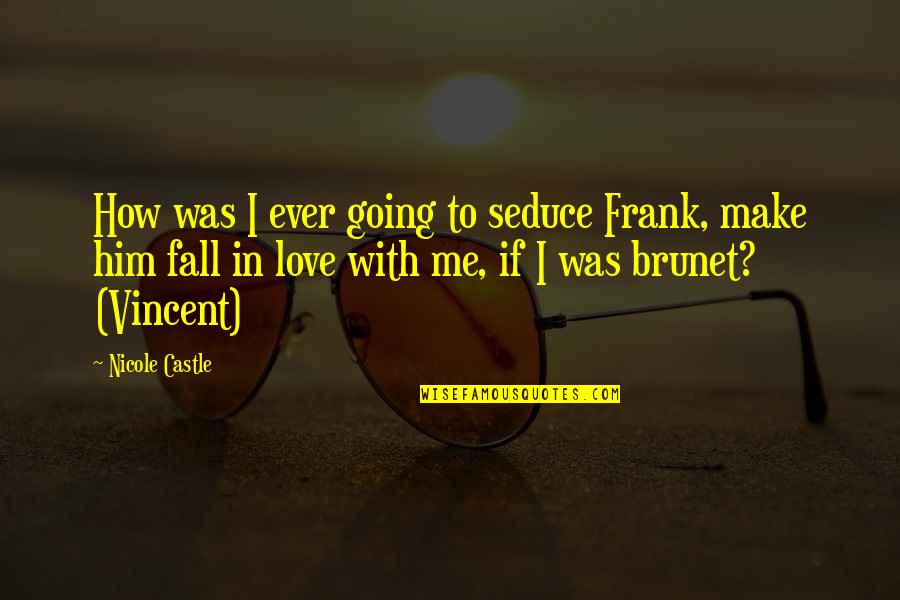 Seduce Quotes By Nicole Castle: How was I ever going to seduce Frank,