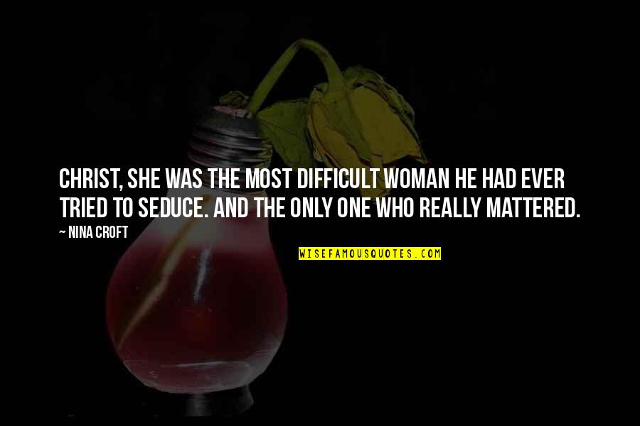 Seduce Quotes By Nina Croft: Christ, she was the most difficult woman he