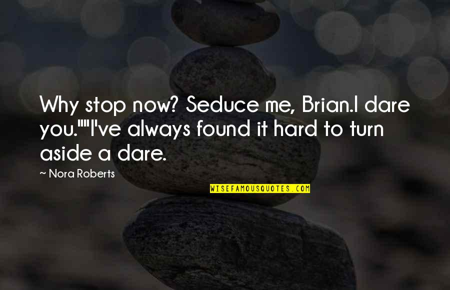 "Seduce Quotes By Nora Roberts: Why stop now? Seduce me, Brian.I dare you.""""I've"