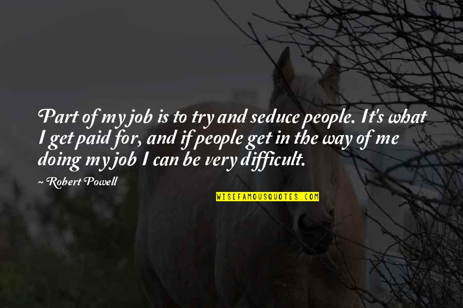 Seduce Quotes By Robert Powell: Part of my job is to try and
