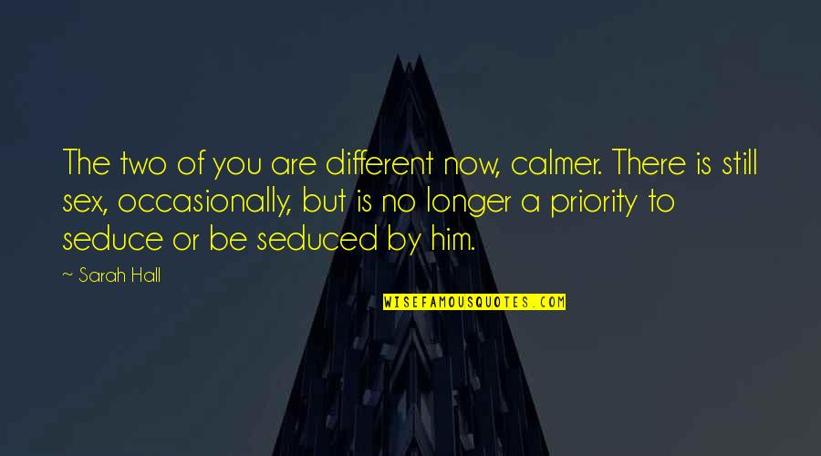Seduce Quotes By Sarah Hall: The two of you are different now, calmer.