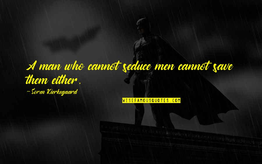 Seduce Quotes By Soren Kierkegaard: A man who cannot seduce men cannot save