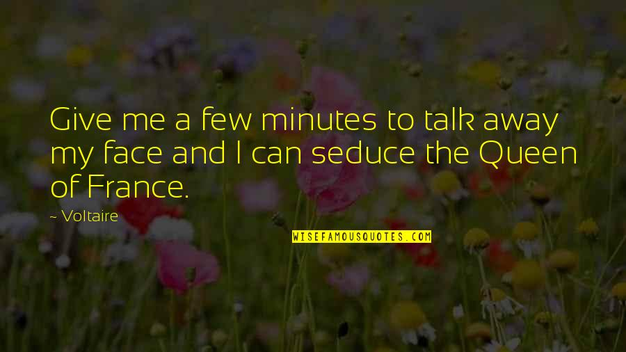 Seduce Quotes By Voltaire: Give me a few minutes to talk away