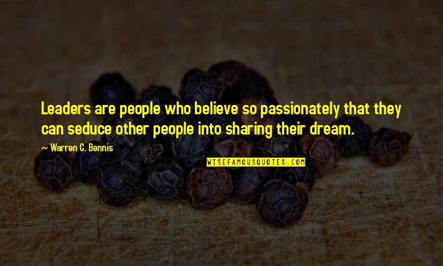 Seduce Quotes By Warren G. Bennis: Leaders are people who believe so passionately that