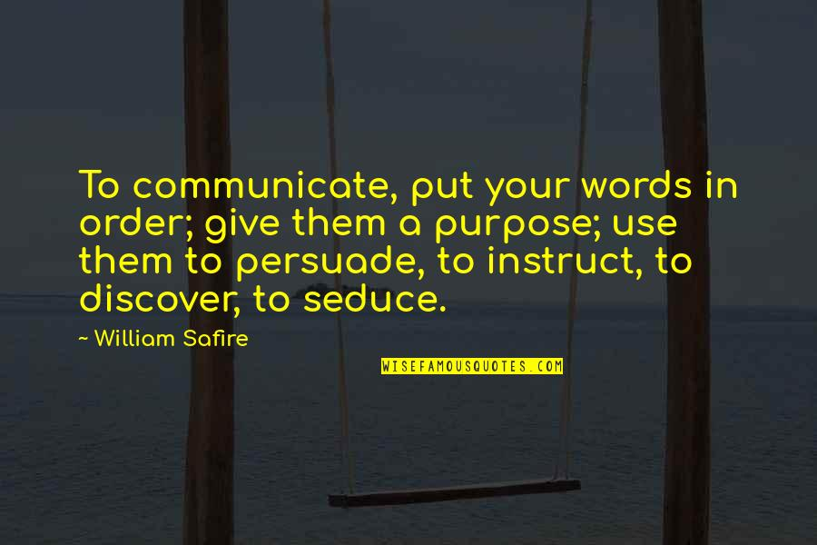 Seduce Quotes By William Safire: To communicate, put your words in order; give