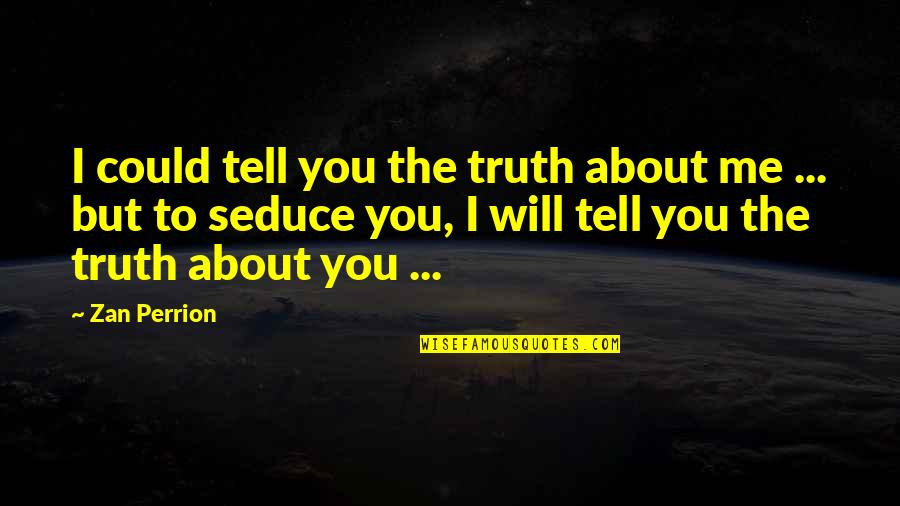 Seduce Quotes By Zan Perrion: I could tell you the truth about me