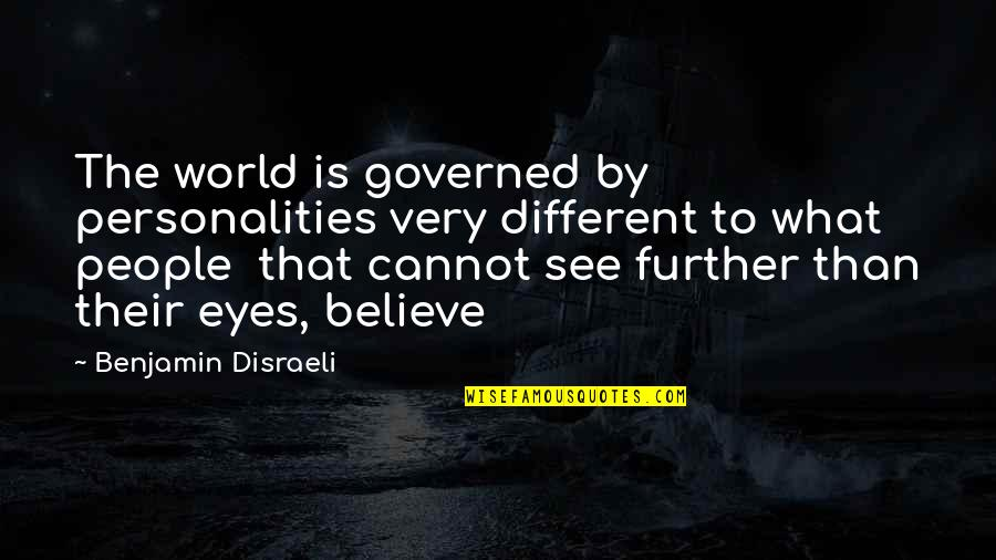 See Further Quotes By Benjamin Disraeli: The world is governed by personalities very different