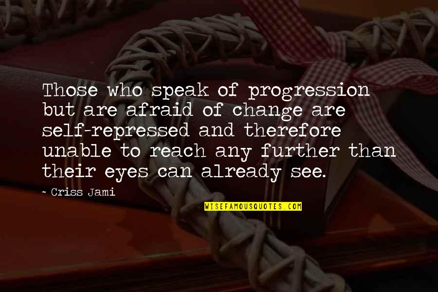 See Further Quotes By Criss Jami: Those who speak of progression but are afraid