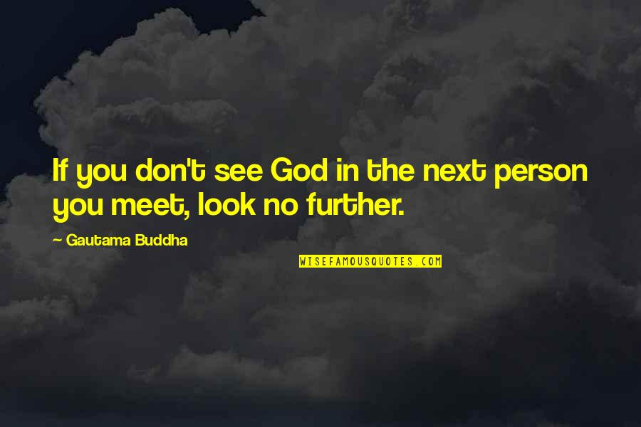 See Further Quotes By Gautama Buddha: If you don't see God in the next