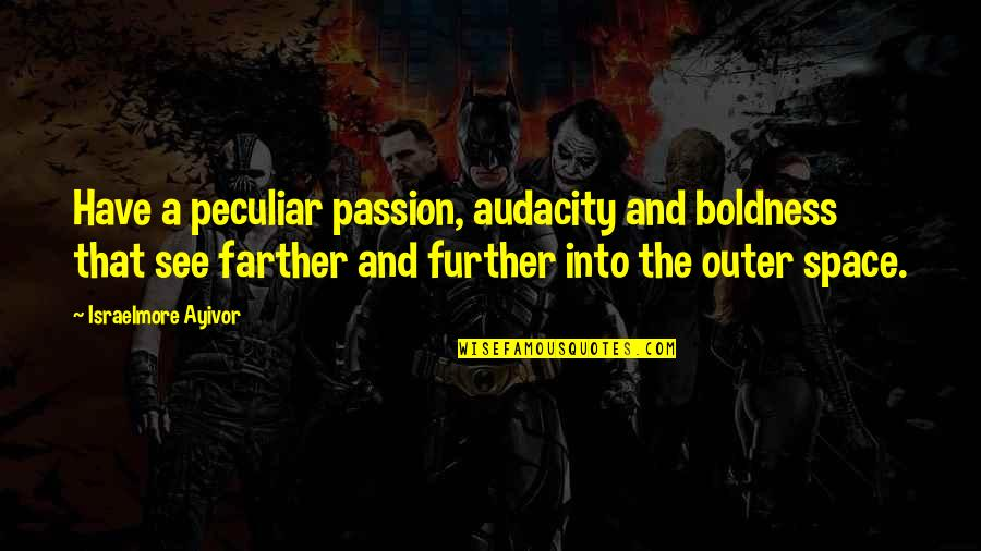 See Further Quotes By Israelmore Ayivor: Have a peculiar passion, audacity and boldness that