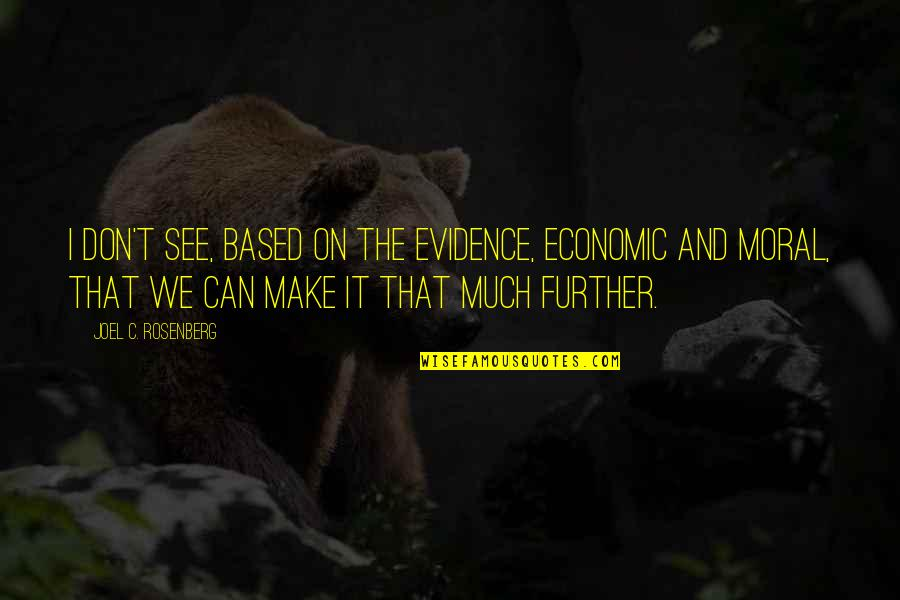 See Further Quotes By Joel C. Rosenberg: I don't see, based on the evidence, economic