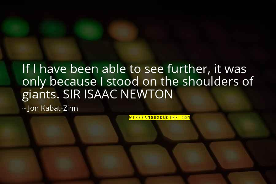 See Further Quotes By Jon Kabat-Zinn: If I have been able to see further,