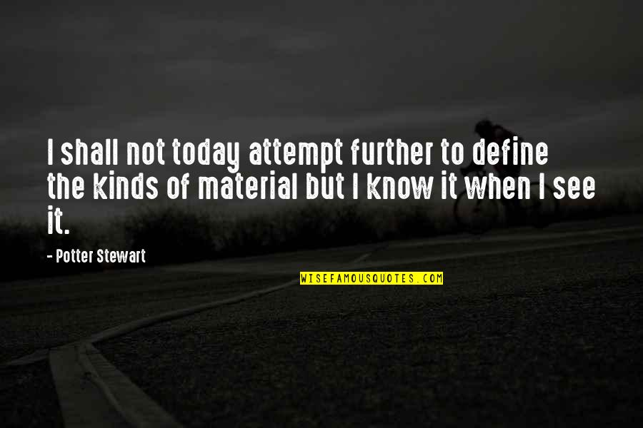 See Further Quotes By Potter Stewart: I shall not today attempt further to define