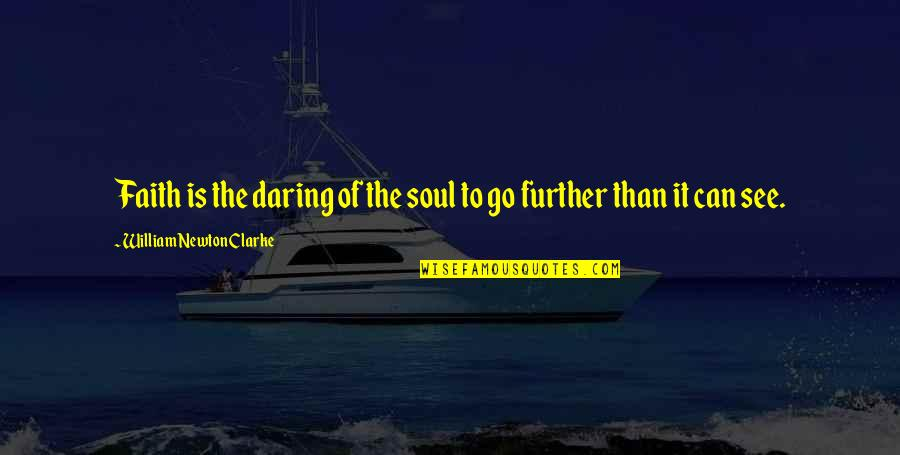 See Further Quotes By William Newton Clarke: Faith is the daring of the soul to