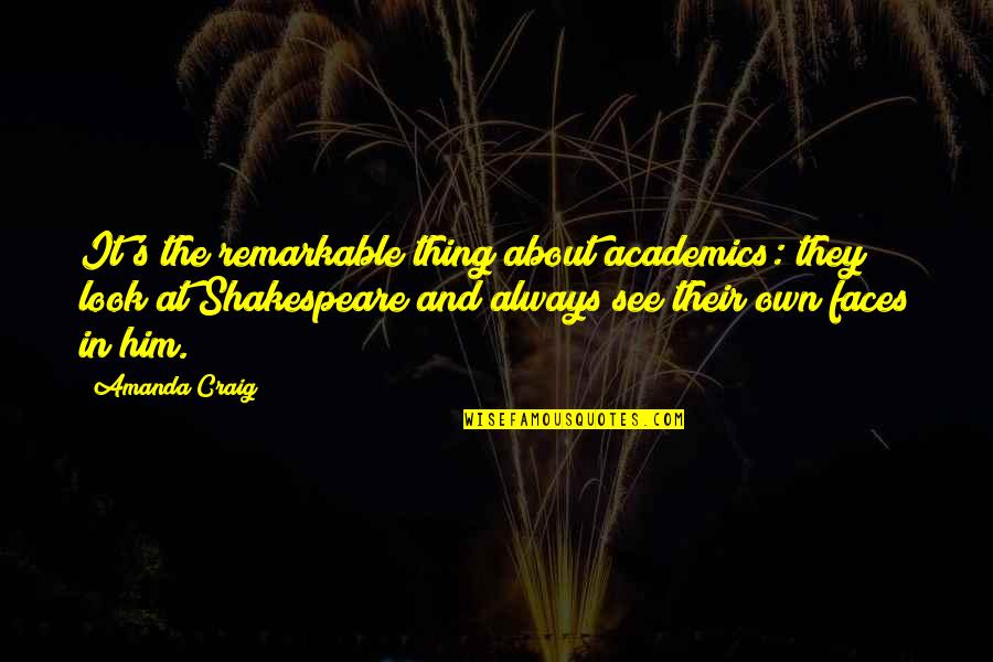See Now Then Quotes By Amanda Craig: It's the remarkable thing about academics: they look