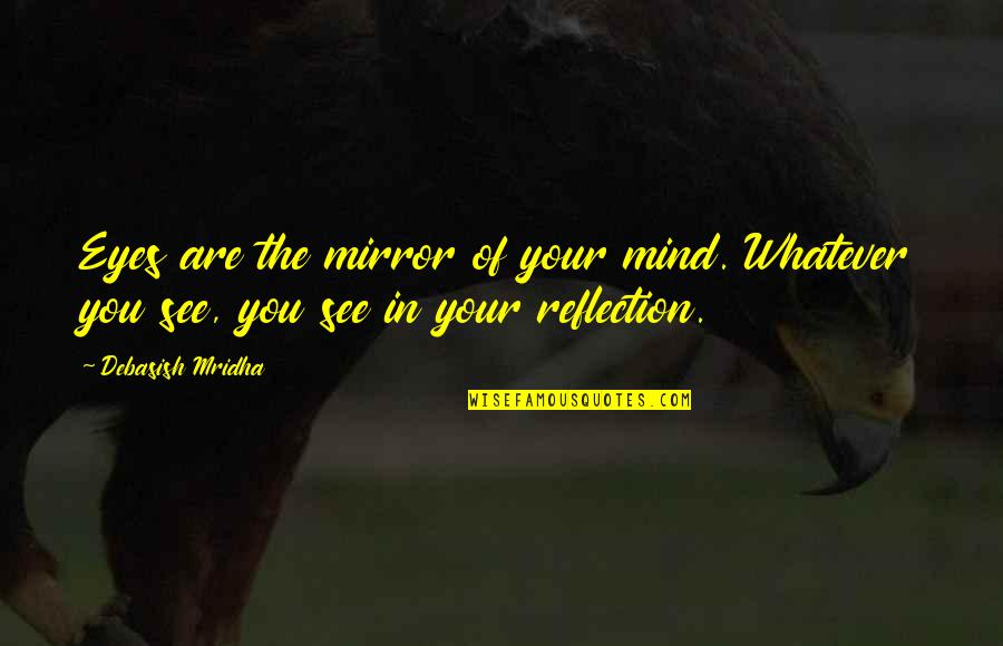 See Now Then Quotes By Debasish Mridha: Eyes are the mirror of your mind. Whatever