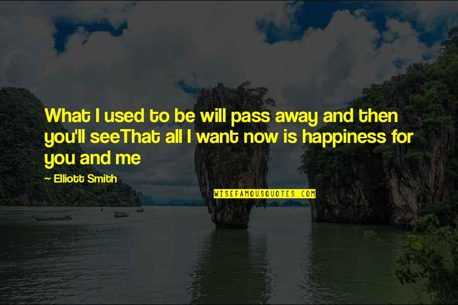 See Now Then Quotes By Elliott Smith: What I used to be will pass away
