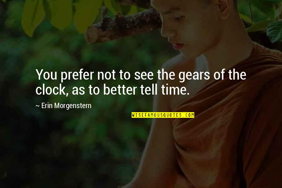 See Now Then Quotes By Erin Morgenstern: You prefer not to see the gears of