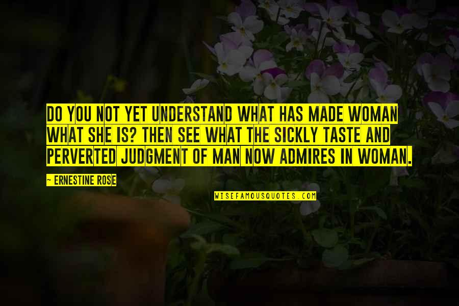 See Now Then Quotes By Ernestine Rose: Do you not yet understand what has made
