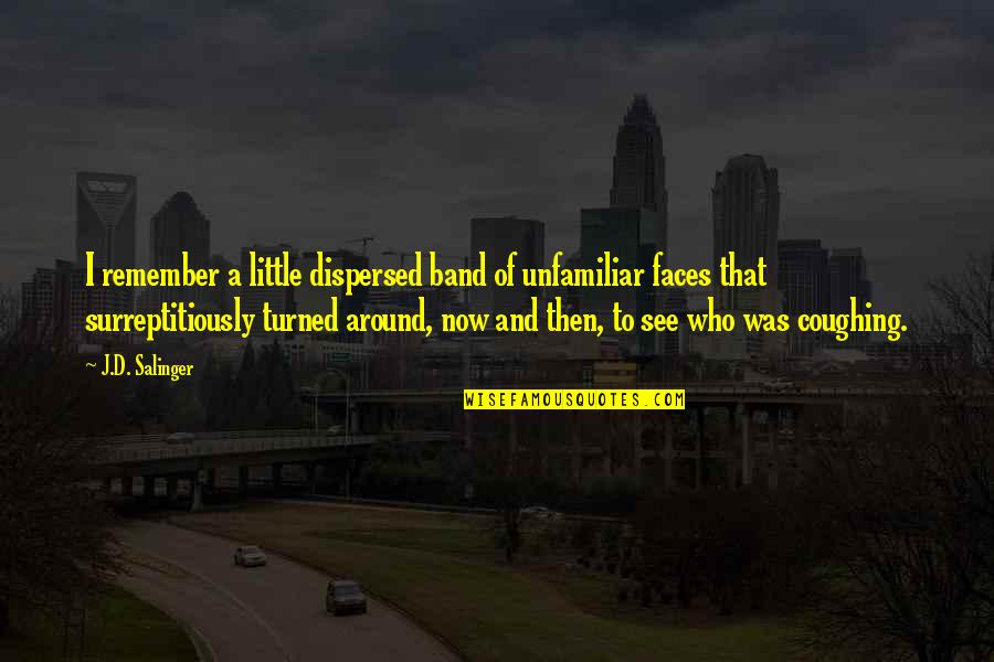 See Now Then Quotes By J.D. Salinger: I remember a little dispersed band of unfamiliar