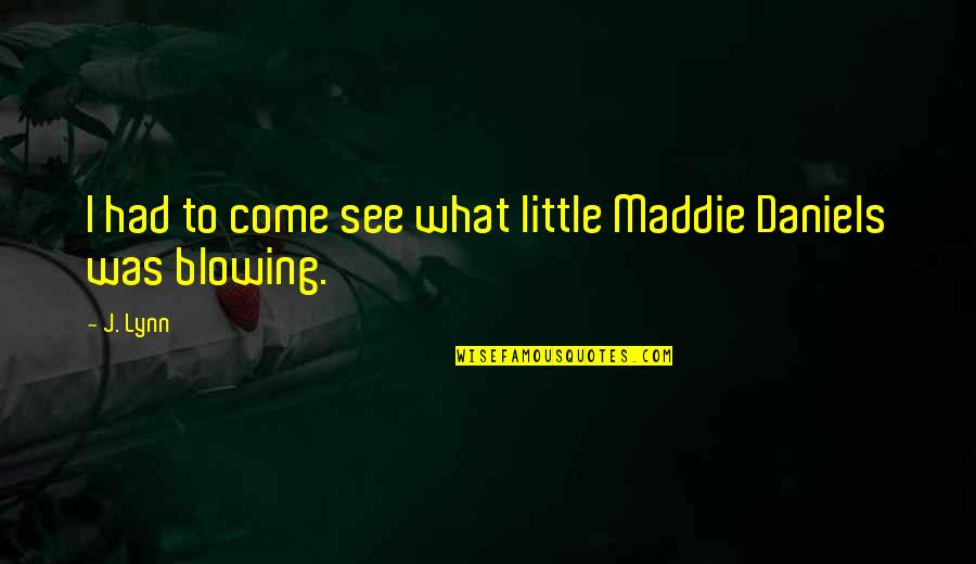See Now Then Quotes By J. Lynn: I had to come see what little Maddie