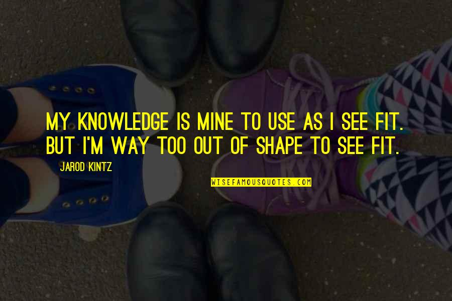 See Now Then Quotes By Jarod Kintz: My knowledge is mine to use as I