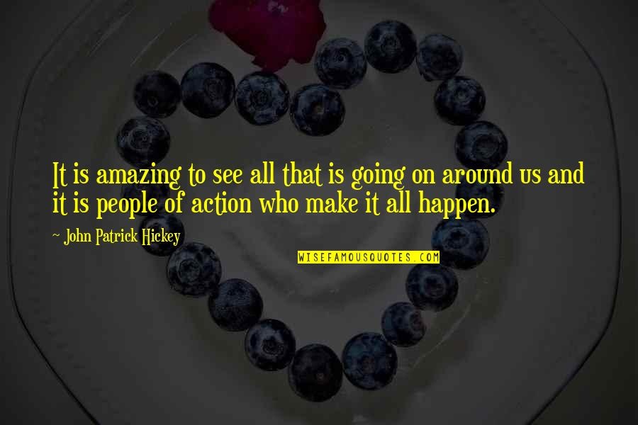 See Now Then Quotes By John Patrick Hickey: It is amazing to see all that is