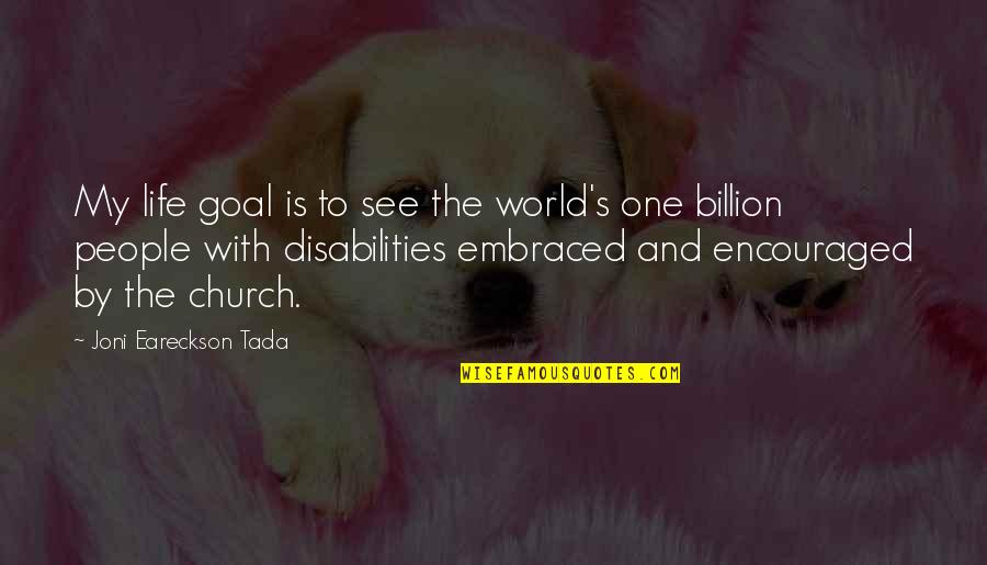 See Now Then Quotes By Joni Eareckson Tada: My life goal is to see the world's