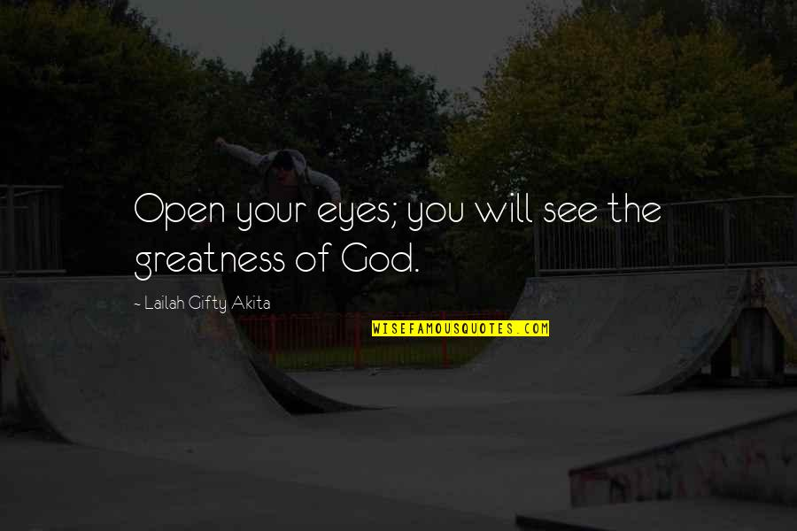 See Now Then Quotes By Lailah Gifty Akita: Open your eyes; you will see the greatness