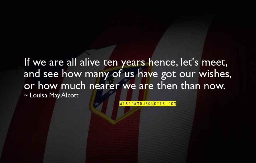See Now Then Quotes By Louisa May Alcott: If we are all alive ten years hence,