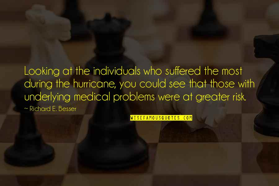 See Now Then Quotes By Richard E. Besser: Looking at the individuals who suffered the most