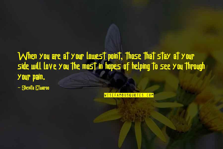 See Now Then Quotes By Shenita Etwaroo: When you are at your lowest point, those